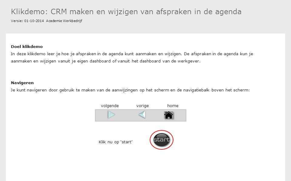 Klikdemo: CRM maken en wijzigen van afspraken in de agenda Versie: 01-10-2014 Academie Werkbedrijf Doel klikdemo In deze klikdemo leer je hoe je afspraken in de agenda kunt aanmaken en wijzigen.