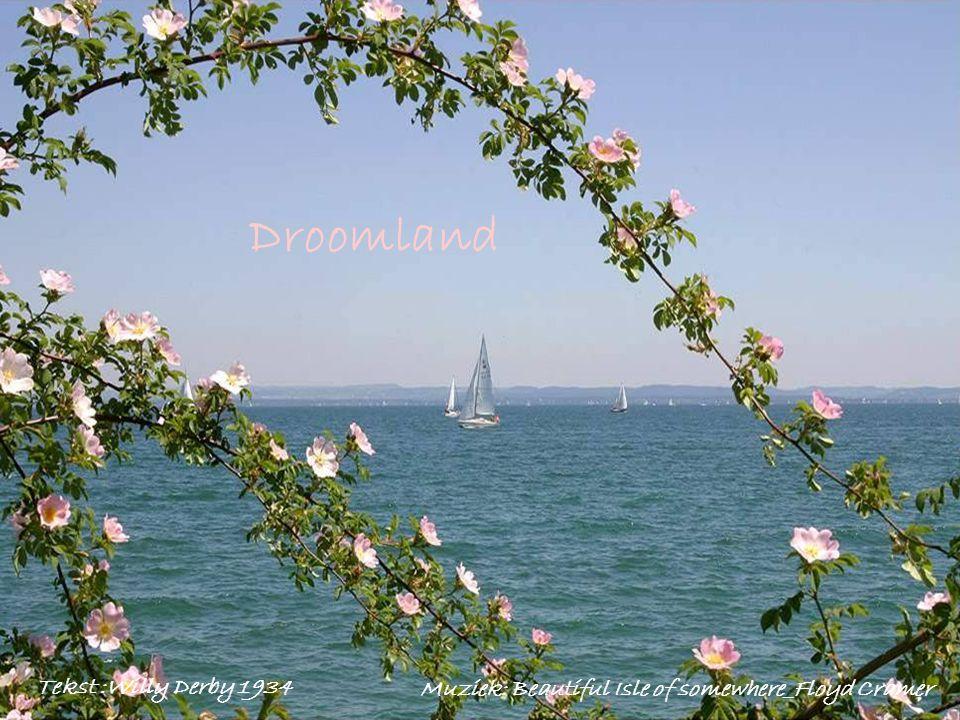 Droomland Tekst :Willy Derby 1934 Muziek: Beautiful Isle of somewhere_Floyd Cramer
