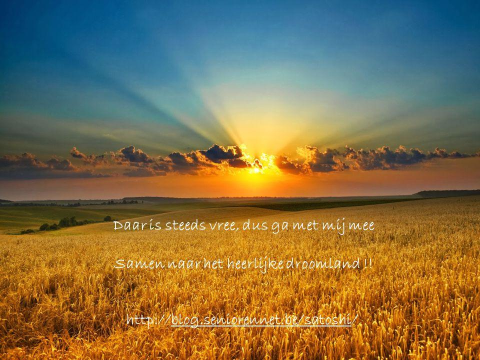 Daar is steeds vree, dus ga met mij mee Samen naar het heerlijke droomland !.