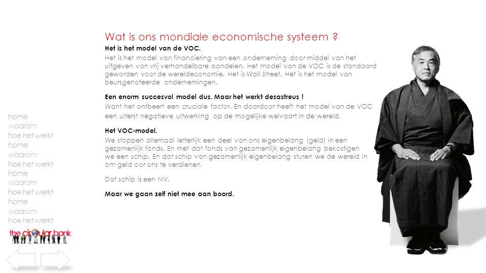Wat is ons mondiale economische systeem . Het is het model van de VOC.