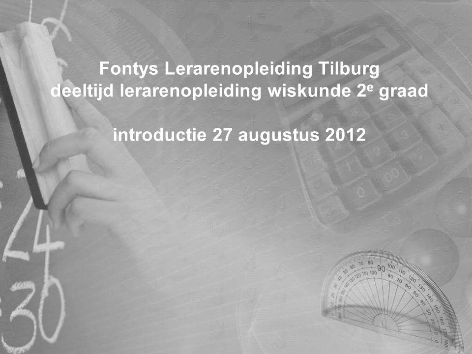 Fontys Lerarenopleiding Tilburg deeltijd lerarenopleiding wiskunde 2 e graad introductie 27 augustus 2012