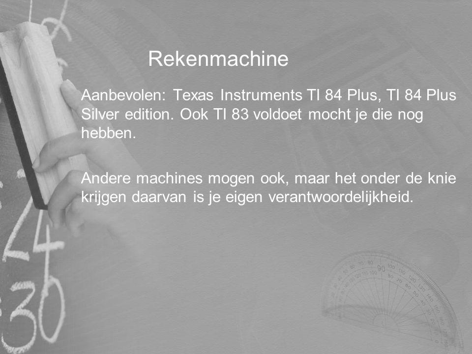 Rekenmachine Aanbevolen: Texas Instruments TI 84 Plus, TI 84 Plus Silver edition. Ook TI 83 voldoet mocht je die nog hebben. Andere machines mogen ook