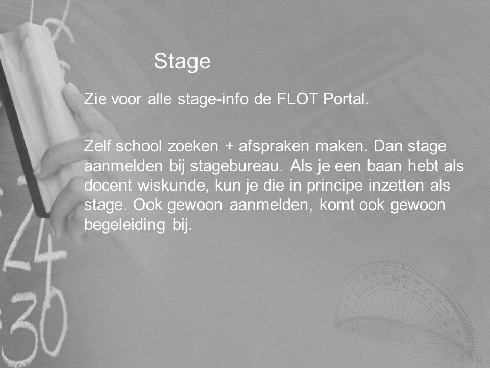 Stage Zie voor alle stage-info de FLOT Portal. Zelf school zoeken + afspraken maken. Dan stage aanmelden bij stagebureau. Als je een baan hebt als doc