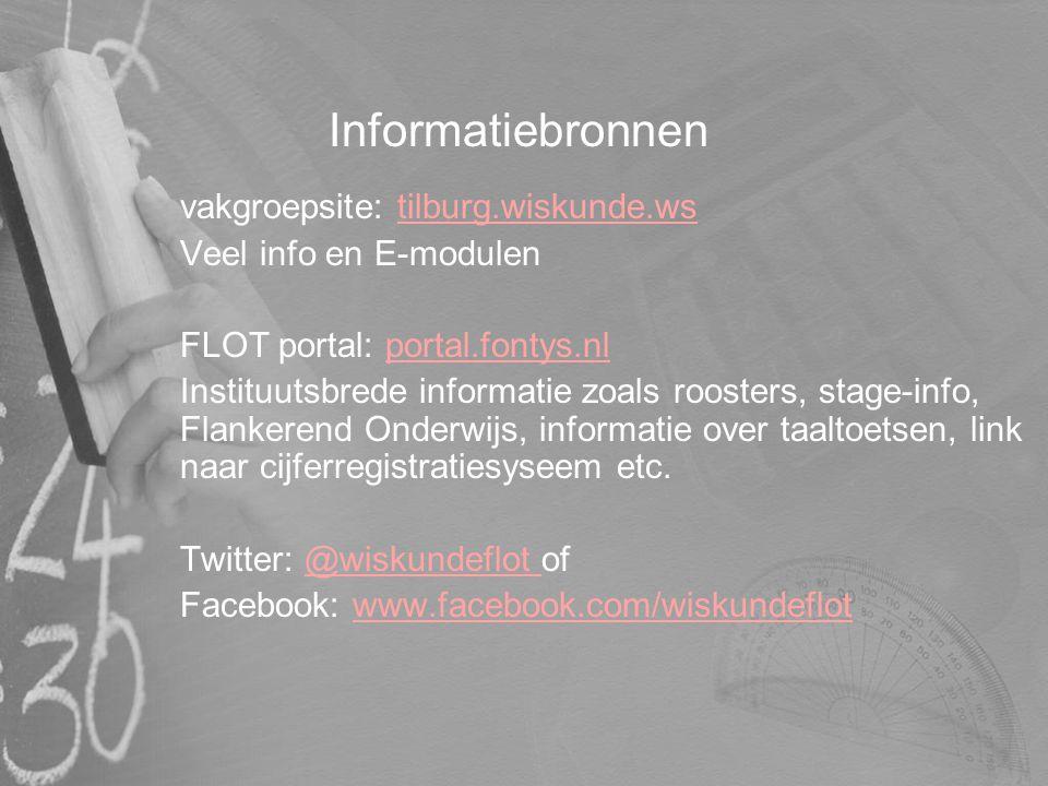 Informatiebronnen vakgroepsite: tilburg.wiskunde.wstilburg.wiskunde.ws Veel info en E-modulen FLOT portal: portal.fontys.nlportal.fontys.nl Instituuts