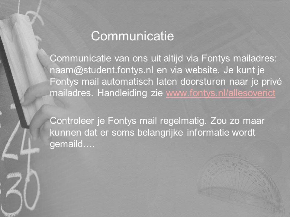 Communicatie Communicatie van ons uit altijd via Fontys mailadres: naam@student.fontys.nl en via website. Je kunt je Fontys mail automatisch laten doo