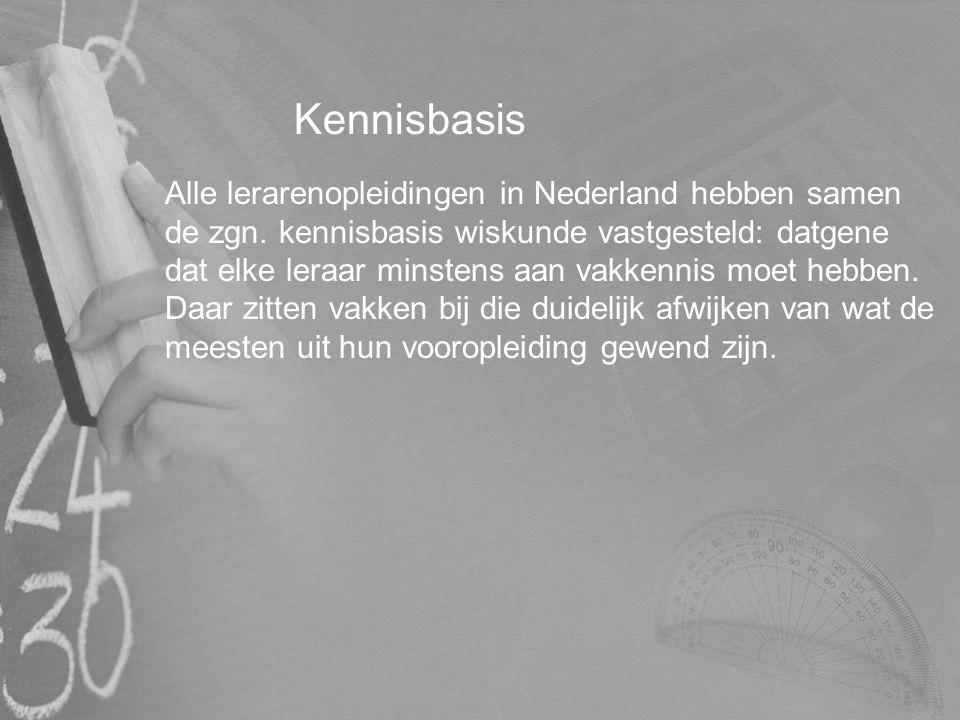 Kennisbasis Alle lerarenopleidingen in Nederland hebben samen de zgn. kennisbasis wiskunde vastgesteld: datgene dat elke leraar minstens aan vakkennis