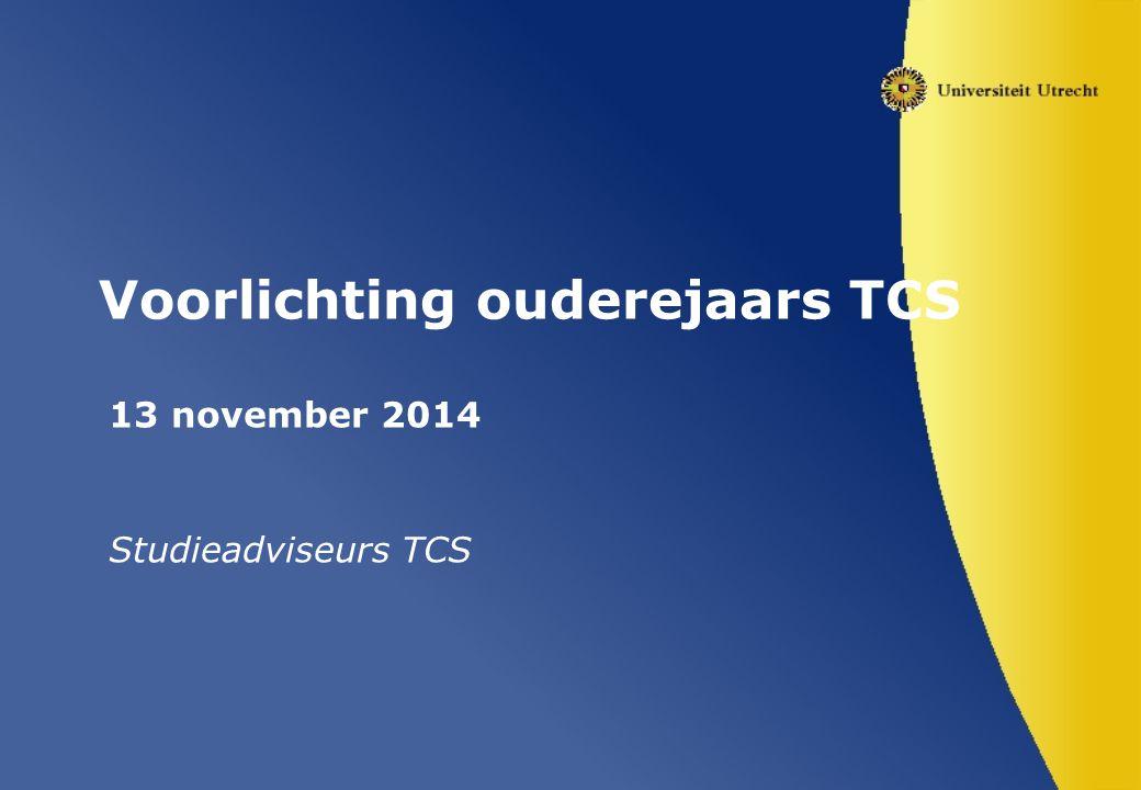 Voorlichting ouderejaars TCS 13 november 2014 Studieadviseurs TCS