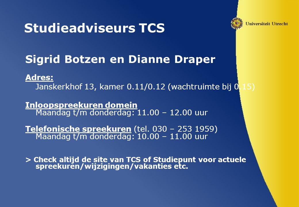 Studieadviseurs TCS Sigrid Botzen en Dianne Draper Adres: Janskerkhof 13, kamer 0.11/0.12 (wachtruimte bij 0.15) Inloopspreekuren domein Maandag t/m donderdag: 11.00 – 12.00 uur Telefonische spreekuren (tel.
