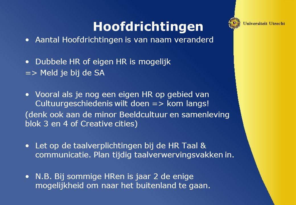 Hoofdrichtingen Aantal Hoofdrichtingen is van naam veranderd Dubbele HR of eigen HR is mogelijk => Meld je bij de SA Vooral als je nog een eigen HR op gebied van Cultuurgeschiedenis wilt doen => kom langs.