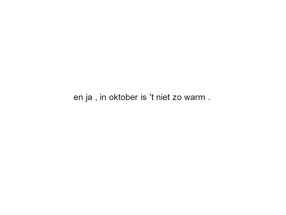 en ja, in oktober is 't niet zo warm.