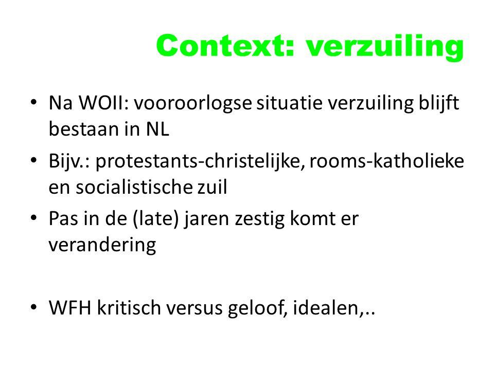 Context: verzuiling Na WOII: vooroorlogse situatie verzuiling blijft bestaan in NL Bijv.: protestants-christelijke, rooms-katholieke en socialistische