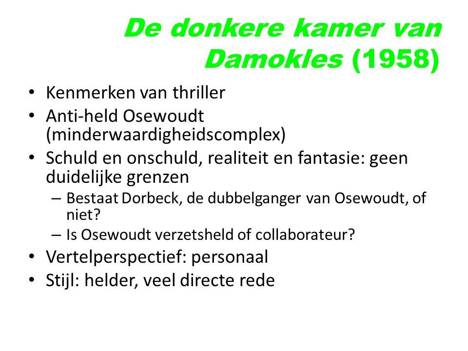 De donkere kamer van Damokles (1958) Kenmerken van thriller Anti-held Osewoudt (minderwaardigheidscomplex) Schuld en onschuld, realiteit en fantasie: