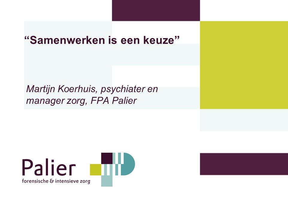 """""""Samenwerken is een keuze"""" Martijn Koerhuis, psychiater en manager zorg, FPA Palier"""