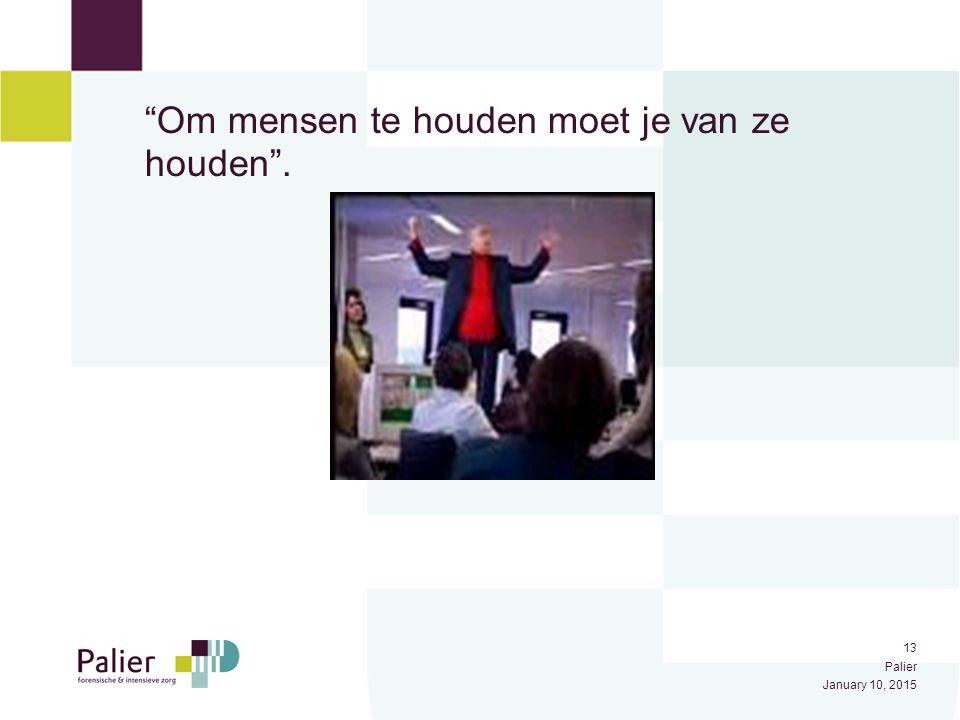 """13 Palier January 10, 2015 """"Om mensen te houden moet je van ze houden""""."""