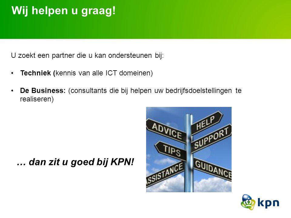 Wij helpen u graag! U zoekt een partner die u kan ondersteunen bij: Techniek (kennis van alle ICT domeinen) De Business: (consultants die bij helpen u