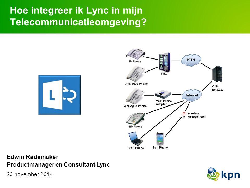 Hoe integreer ik Lync in mijn Telecommunicatieomgeving? 20 november 2014 Edwin Rademaker Productmanager en Consultant Lync