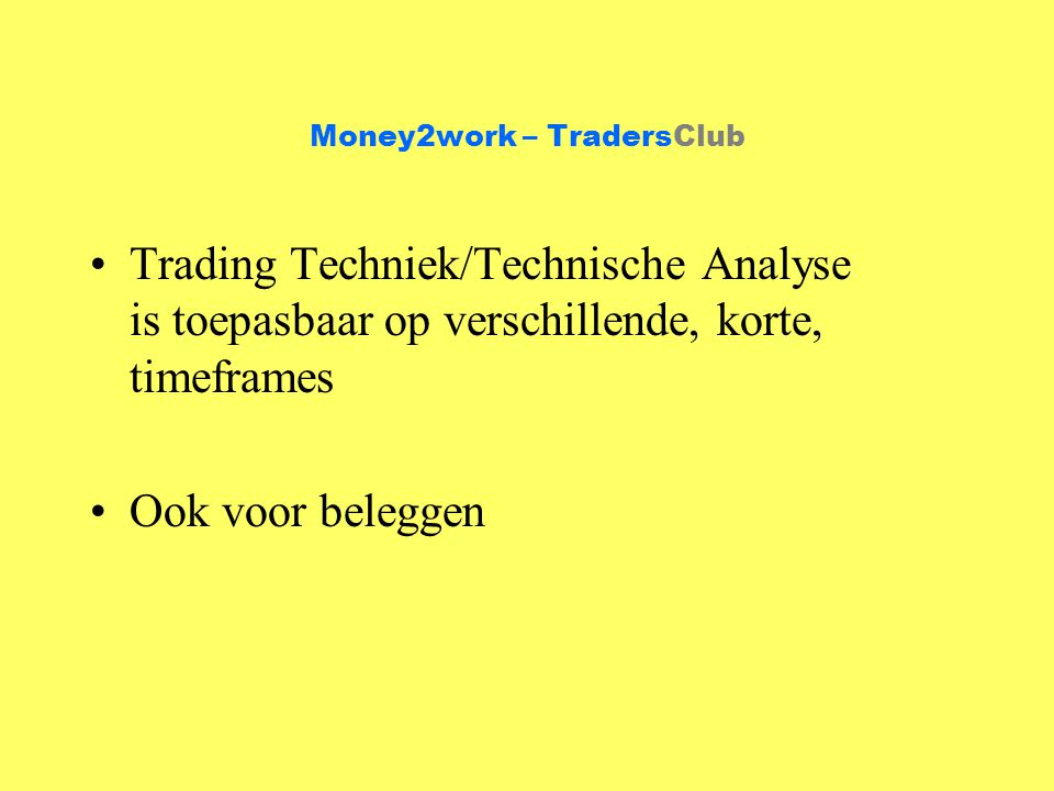 Money2work – TradersClub Basic daytrading door pro's: DMA + stochastics Top/Bottom benadering Denk aan broker fee !