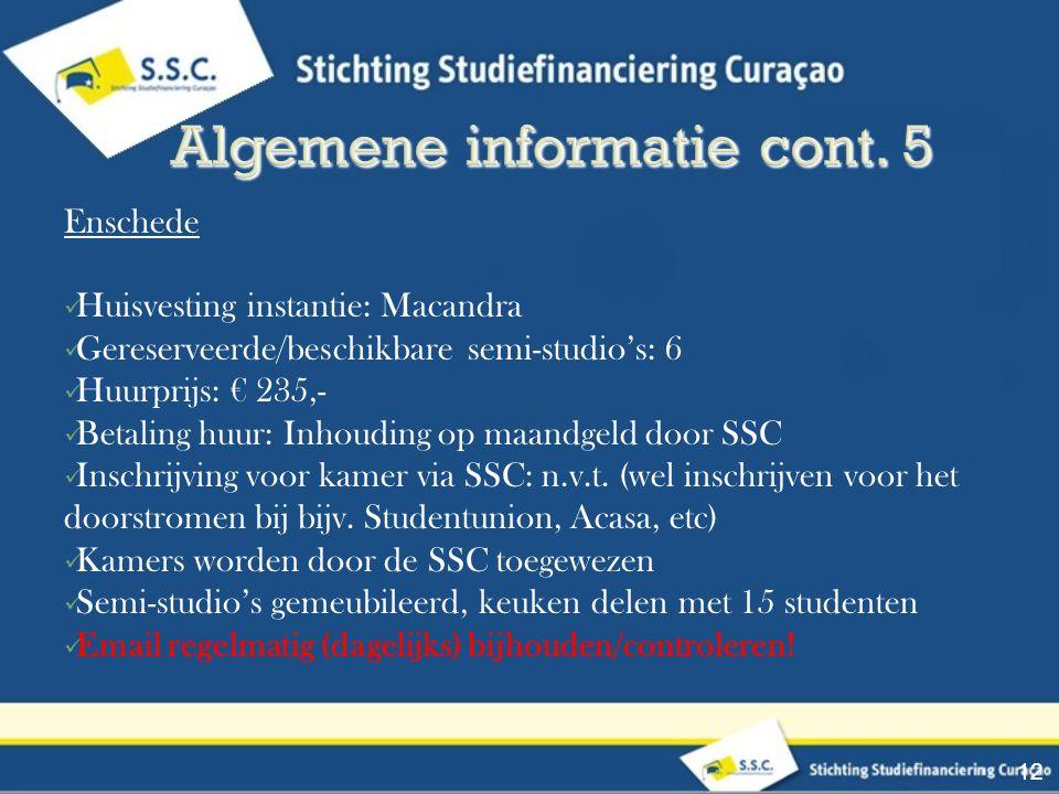 Enschede Huisvesting instantie: Macandra Gereserveerde/beschikbare semi-studio's: 6 Huurprijs: € 235,- Betaling huur: Inhouding op maandgeld door SSC