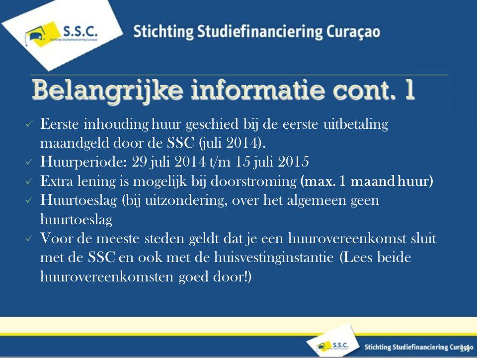 Eerste inhouding huur geschied bij de eerste uitbetaling maandgeld door de SSC (juli 2014). Huurperiode: 29 juli 2014 t/m 15 juli 2015 Extra lening is