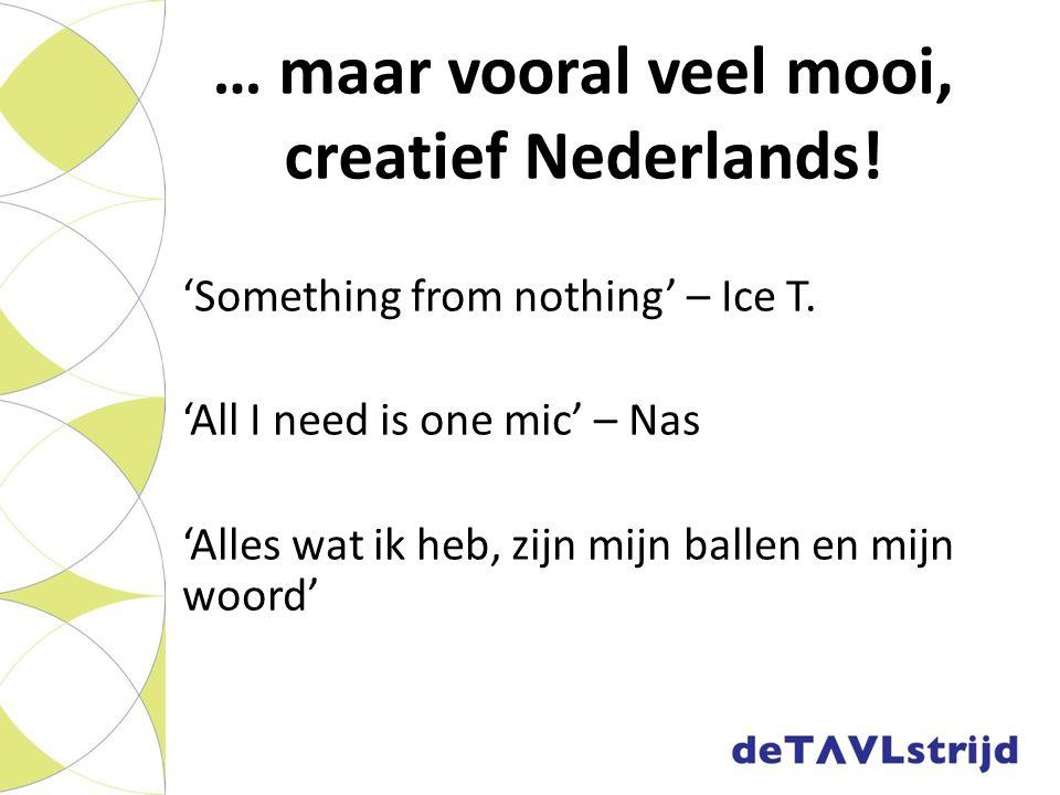… maar vooral veel mooi, creatief Nederlands! 'Something from nothing' – Ice T. 'All I need is one mic' – Nas 'Alles wat ik heb, zijn mijn ballen en m