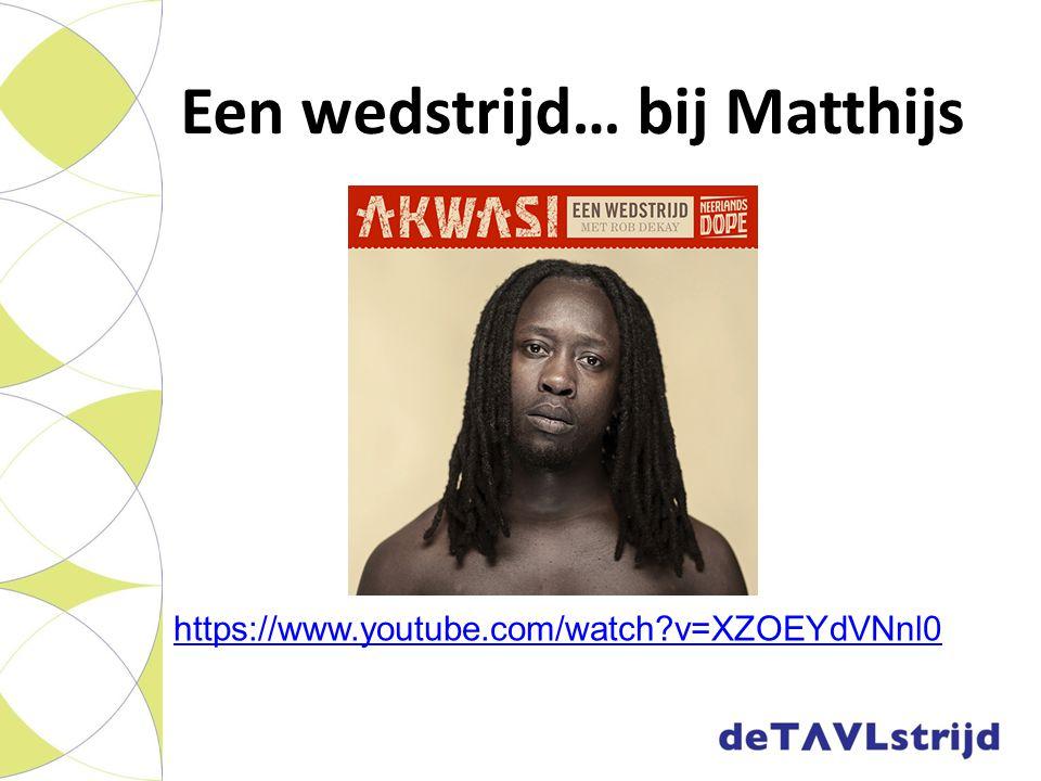 Een wedstrijd… bij Matthijs https://www.youtube.com/watch?v=XZOEYdVNnl0