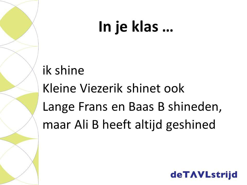 In je klas … ik shine Kleine Viezerik shinet ook Lange Frans en Baas B shineden, maar Ali B heeft altijd geshined