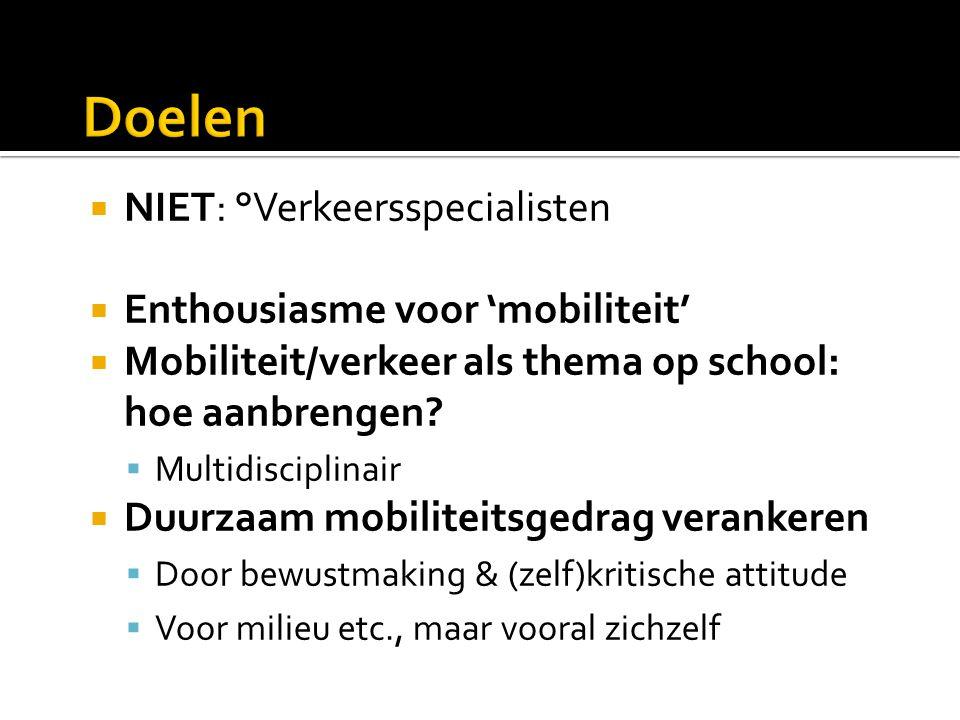  NIET: °Verkeersspecialisten  Enthousiasme voor 'mobiliteit'  Mobiliteit/verkeer als thema op school: hoe aanbrengen.
