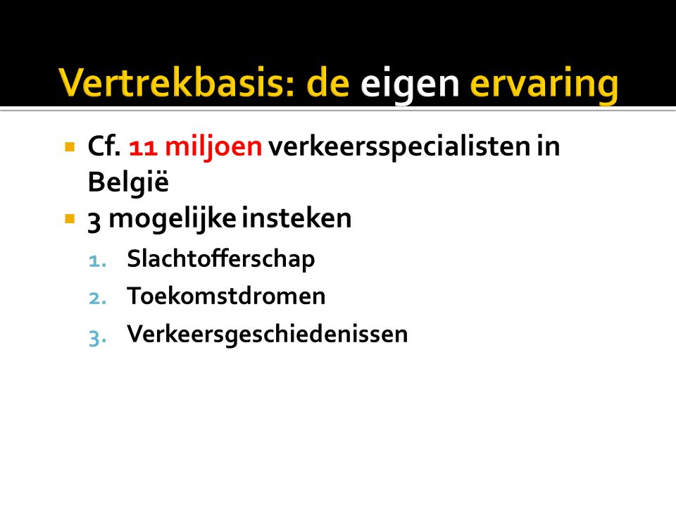  Cf. 11 miljoen verkeersspecialisten in België  3 mogelijke insteken 1.