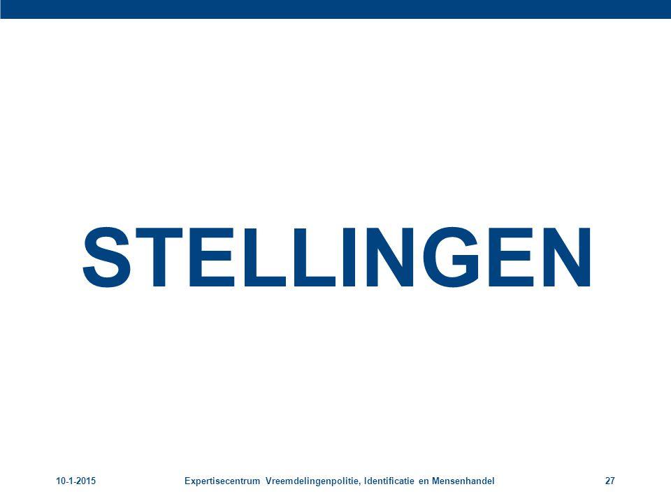 10-1-2015Expertisecentrum Vreemdelingenpolitie, Identificatie en Mensenhandel27 STELLINGEN
