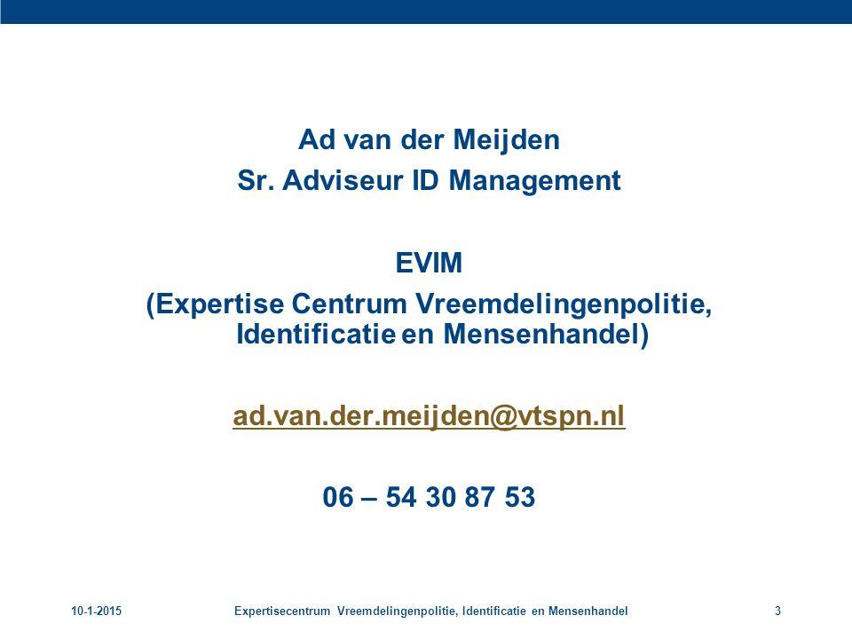 10-1-2015Expertisecentrum Vreemdelingenpolitie, Identificatie en Mensenhandel3 Ad van der Meijden Sr. Adviseur ID Management EVIM (Expertise Centrum V
