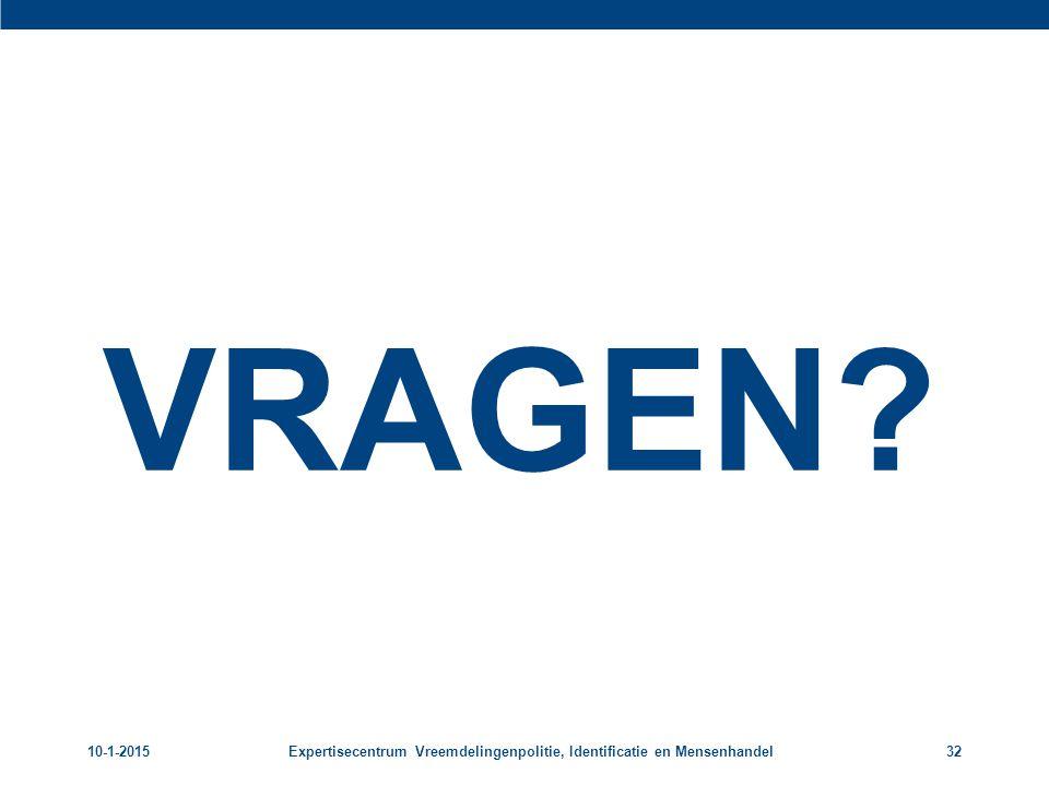 10-1-2015Expertisecentrum Vreemdelingenpolitie, Identificatie en Mensenhandel32 VRAGEN?