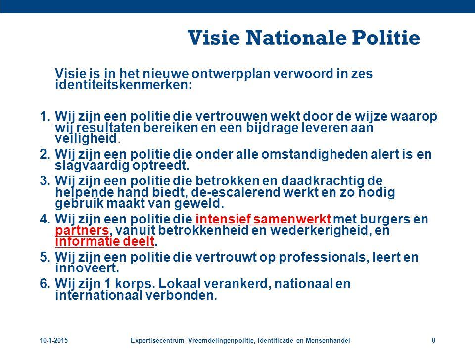 10-1-2015Expertisecentrum Vreemdelingenpolitie, Identificatie en Mensenhandel8 Visie Nationale Politie Visie is in het nieuwe ontwerpplan verwoord in