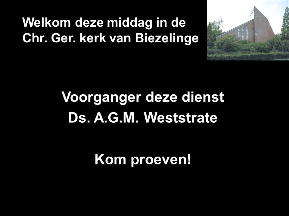 Welkom deze middag in de Chr. Ger. kerk van Biezelinge Voorganger deze dienst Ds. A.G.M. Weststrate Kom proeven!