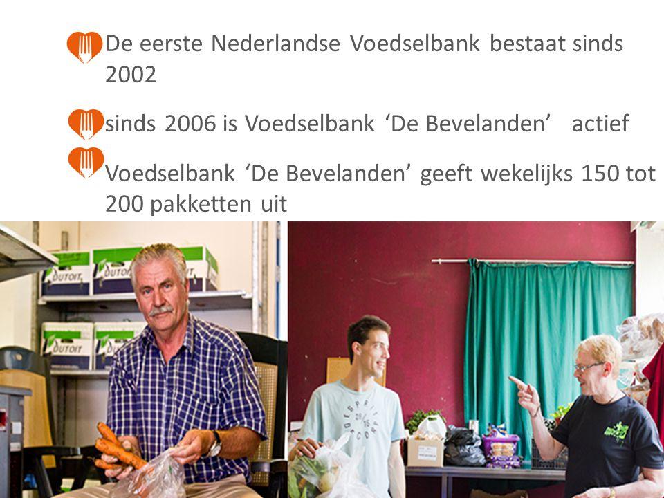 De eerste Nederlandse Voedselbank bestaat sinds 2002 sinds 2006 is Voedselbank 'De Bevelanden' actief Voedselbank 'De Bevelanden' geeft wekelijks 150 tot 200 pakketten uit