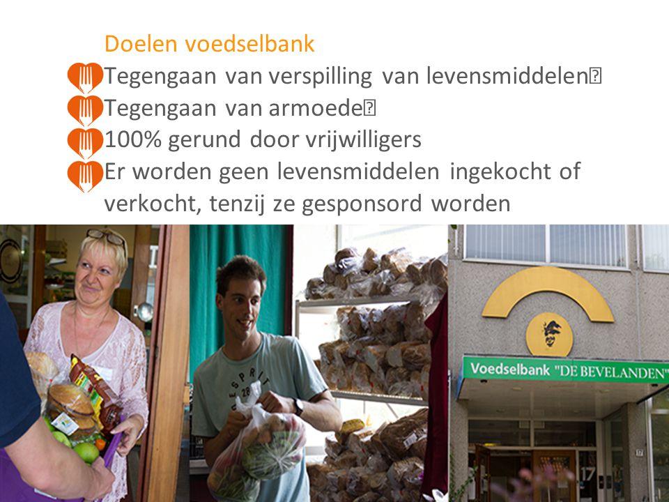 Doelen voedselbank Tegengaan van verspilling van levensmiddelen Tegengaan van armoede 100% gerund door vrijwilligers Er worden geen levensmiddelen ingekocht of verkocht, tenzij ze gesponsord worden