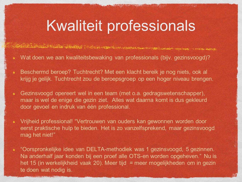 Kwaliteit professionals Wat doen we aan kwaliteitsbewaking van professionals (bijv.