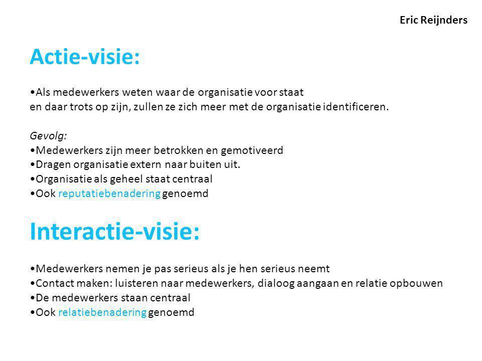 Eric Reijnders Actie-visie: Als medewerkers weten waar de organisatie voor staat en daar trots op zijn, zullen ze zich meer met de organisatie identif