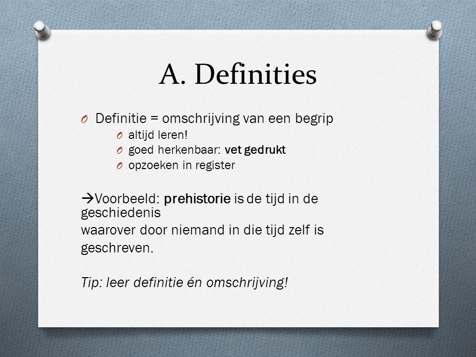 A. Definities O Definitie = omschrijving van een begrip O altijd leren! O goed herkenbaar: vet gedrukt O opzoeken in register  Voorbeeld: prehistorie