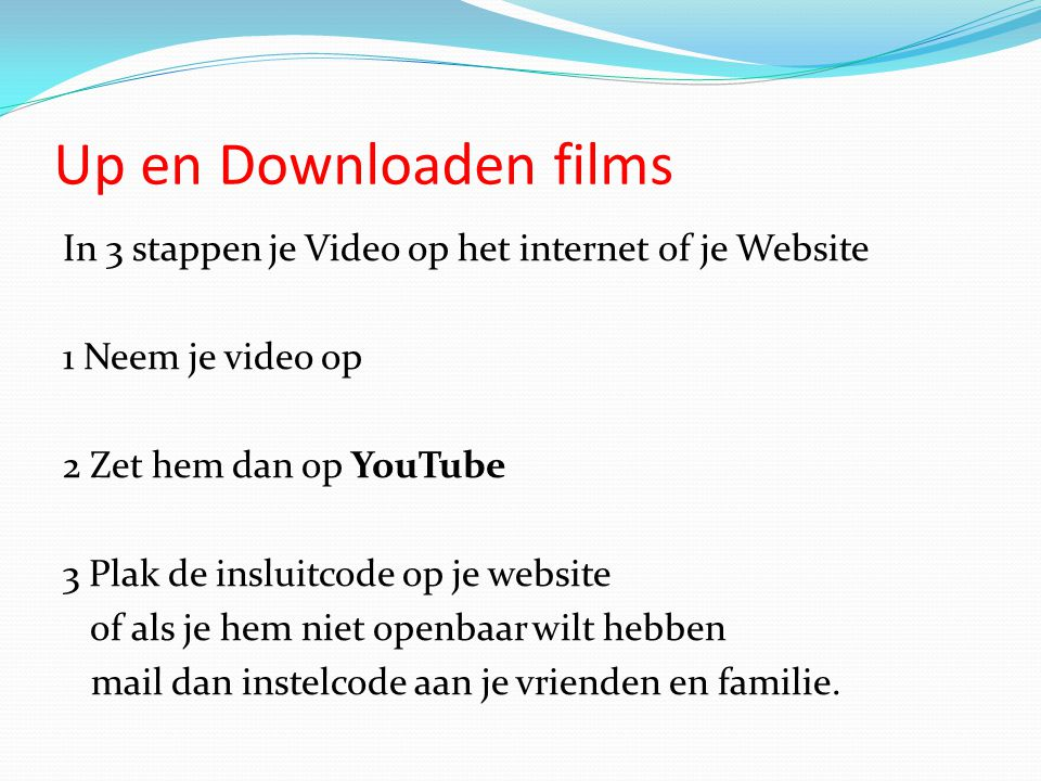 Up en Downloaden films In 3 stappen je Video op het internet of je Website 1 Neem je video op 2 Zet hem dan op YouTube 3 Plak de insluitcode op je web