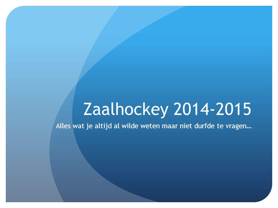 Zaalhockey 2014-2015 Alles wat je altijd al wilde weten maar niet durfde te vragen…