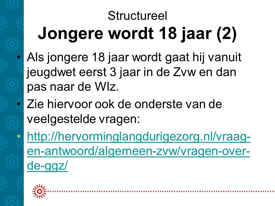 Structureel Jongere wordt 18 jaar (2) Als jongere 18 jaar wordt gaat hij vanuit jeugdwet eerst 3 jaar in de Zvw en dan pas naar de Wlz. Zie hiervoor o