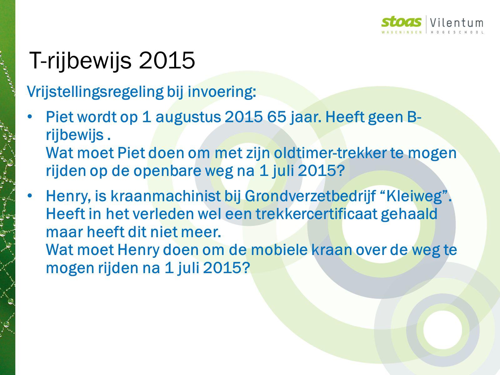 Vrijstellingsregeling bij invoering: Piet wordt op 1 augustus 2015 65 jaar. Heeft geen B- rijbewijs. Wat moet Piet doen om met zijn oldtimer-trekker t