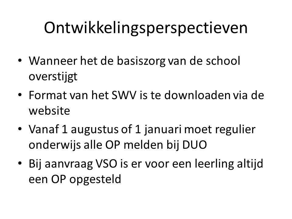 Ontwikkelingsperspectieven Wanneer het de basiszorg van de school overstijgt Format van het SWV is te downloaden via de website Vanaf 1 augustus of 1