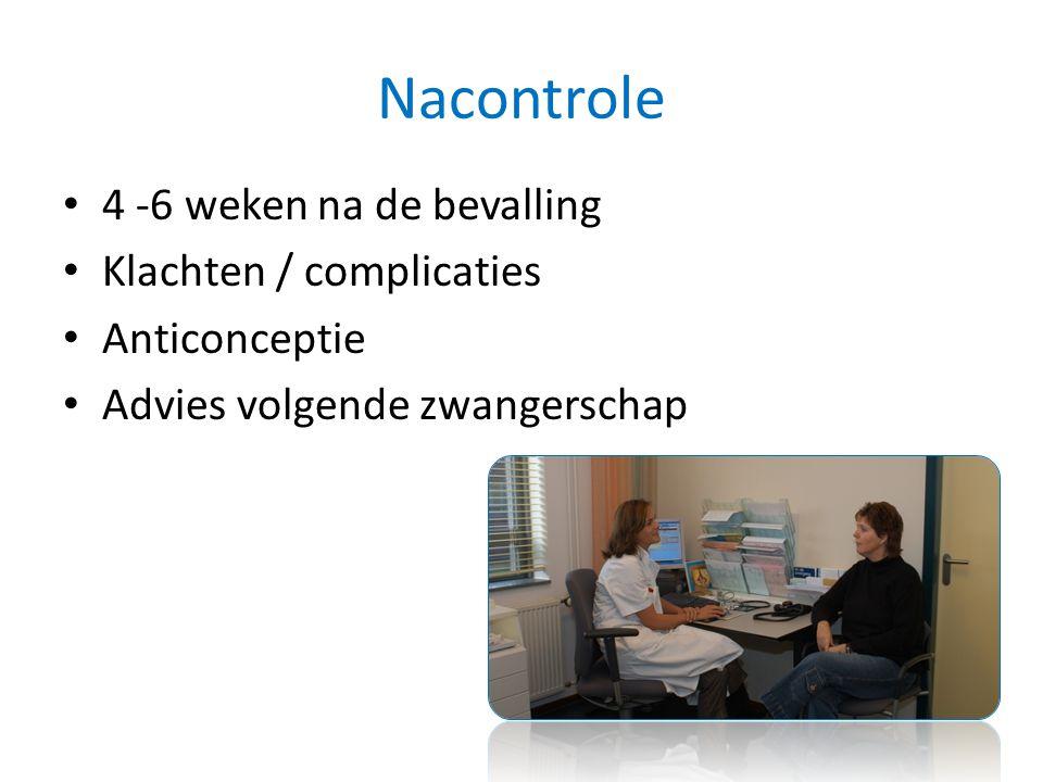 Nacontrole 4 -6 weken na de bevalling Klachten / complicaties Anticonceptie Advies volgende zwangerschap