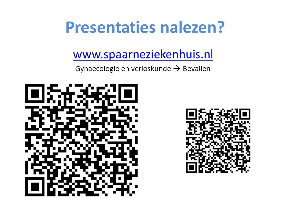 Presentaties nalezen? www.spaarneziekenhuis.nl Gynaecologie en verloskunde  Bevallen