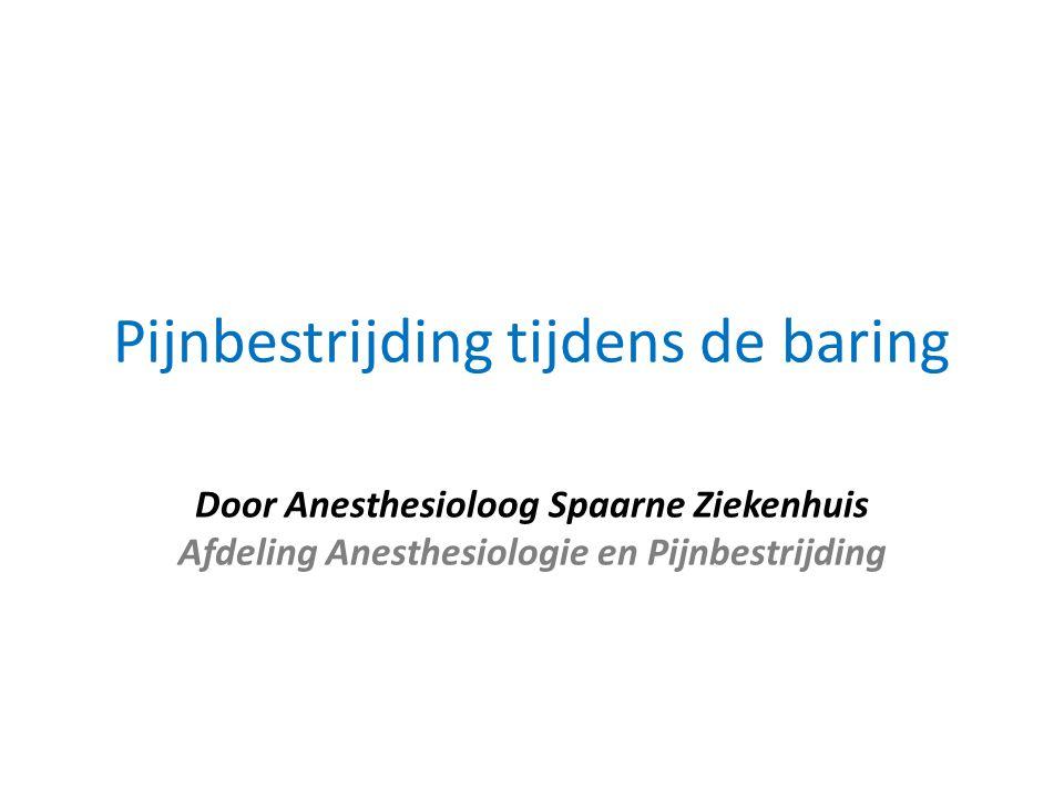 Pijnbestrijding tijdens de baring Door Anesthesioloog Spaarne Ziekenhuis Afdeling Anesthesiologie en Pijnbestrijding