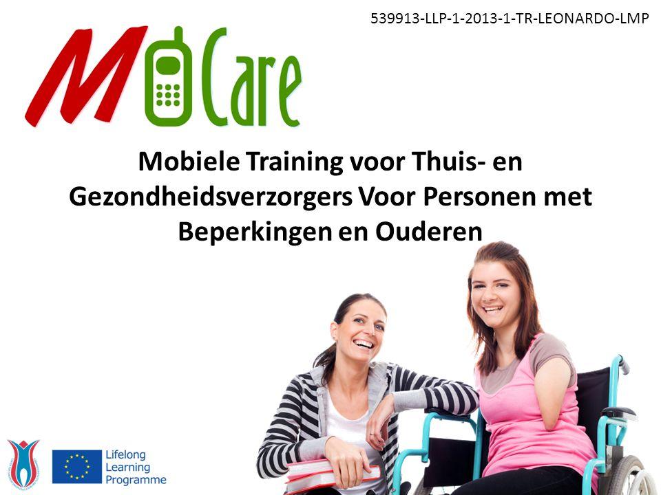 Mobiele Training voor Thuis- en Gezondheidsverzorgers Voor Personen met Beperkingen en Ouderen 539913-LLP-1-2013-1-TR-LEONARDO-LMP
