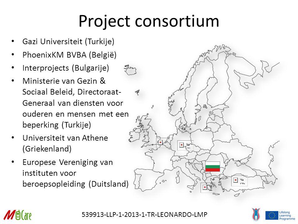 539913-LLP-1-2013-1-TR-LEONARDO-LMP Project consortium Gazi Universiteit (Turkije) PhoenixKM BVBA (België) Interprojects (Bulgarije) Ministerie van Gezin & Sociaal Beleid, Directoraat- Generaal van diensten voor ouderen en mensen met een beperking (Turkije) Universiteit van Athene (Griekenland) Europese Vereniging van instituten voor beroepsopleiding (Duitsland)