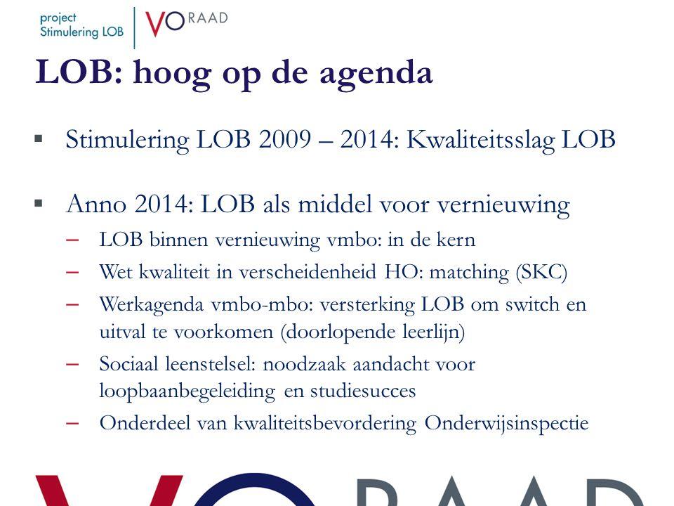 LOB: hoog op de agenda  Stimulering LOB 2009 – 2014: Kwaliteitsslag LOB  Anno 2014: LOB als middel voor vernieuwing – LOB binnen vernieuwing vmbo: i
