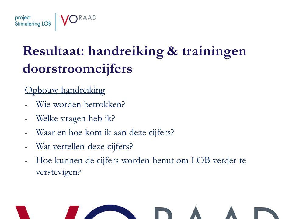 Resultaat: handreiking & trainingen doorstroomcijfers Opbouw handreiking - Wie worden betrokken? - Welke vragen heb ik? - Waar en hoe kom ik aan deze